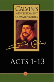Acts 1-13, Calvin's New Testament Commentaries