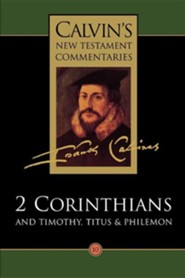 Calvin's New Testament Commentaries: 2 Corinthians and Timothy, Titus & Philemon