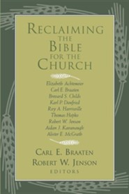 Reclaiming the Bible for the Church  -     By: Carl E. Braaten, Robert W. Jenson