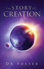 The Story of Creation  -     By: DA Foster