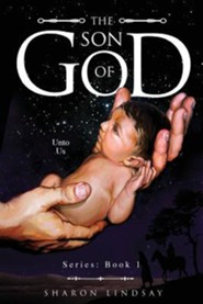 The Son of God Series: Book 1  -     By: Sharon Lindsay