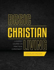 Basic Christian Living: A Survey Course on Practical Christianity  -     By: Douglas Wilson