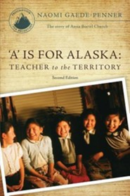 'A' Is for Alaska: Teacher to the Territory - Second Edition, Edition 0002  -     By: Naomi Gaede-Penner