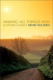 Making All Things New and Other Classics  -     By: Henri J.M. Nouwen