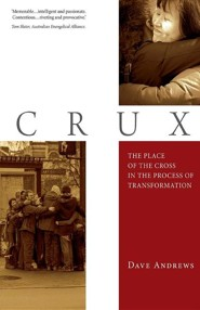 Crux: The Place of the Cross in the Process of Transformation  -     By: Dave Andrews