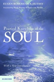 Practical Knowledge of the Soul  -     By: Eugen Rosenstock-Huessy, Mark Huessy, Freya Von Moltke