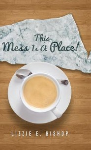 This Mess Is a Place!  -     By: Lizzie E. Bishop
