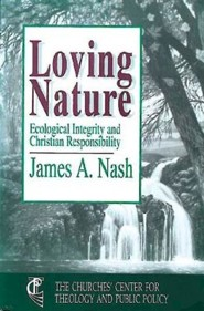 Loving Nature Ecological Integrity and Christian Responsibility  -     By: James Nash