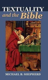 Textuality and the Bible  -     By: Michael B. Shepherd