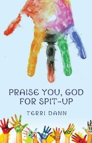 Praise You, God for Spit-Up  -     By: Terri Dann