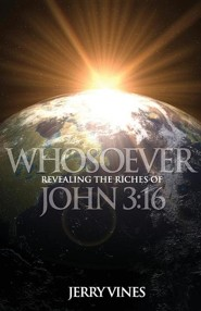 Whosoever: Revealing the Riches of John 3:16