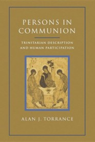 Persons in Communion: Trinitarian Description and Human Participation  -     By: Alan Torrance