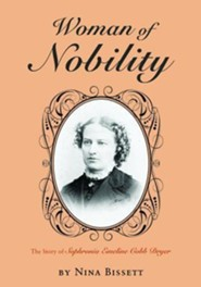 Woman of Nobility: The Story of Sophronia Emeline Cobb Dryer  -     By: Nina Bissett