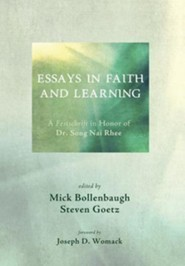 Essays in Faith and Learning: A Festschrift in Honor of Dr. Song NAI Rhee  -     Edited By: Mick Bollenbaugh, Steven Goetz