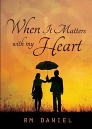 When It Matters with My Heart  -     By: RM Daniel