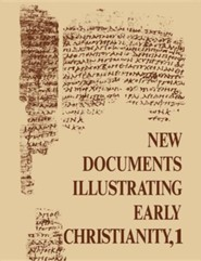 New Documents Illustrating Early Christianity Volume One
