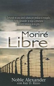 Morire Libre = I Will Die Free  -     By: Noble Alexander, Kay D. Rizzo