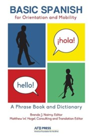 Basic Spanish for Orientation and Mobility: A Phrase Book and Dictionary  -     By: Brenda J. Naimy