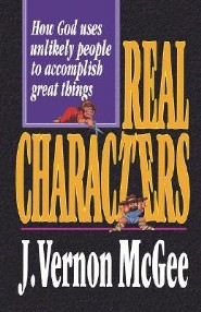Real Characters: How God Uses Unlikely People to Accomplish Great Things  -     By: J. Vernon McGee