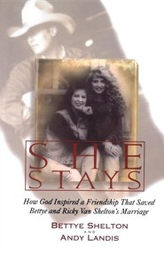 She Stays: How God Inspired a Friendship That Saved Bettye and Ricky Van Shelton's Marriage  -     By: Bettye Shelton, Andy Landis