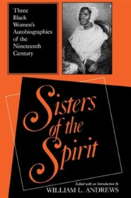Sisters of the Spirit: Three Black Womens Autobiographies of the Nineteenth Century  -     Edited By: William Andrews     By: William L. Andrews(ED.), Julia A. J. Foote & Jarena Lee