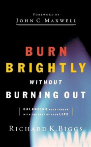 Burn Brightly Without Burning Out  -     By: Richard K. Biggs
