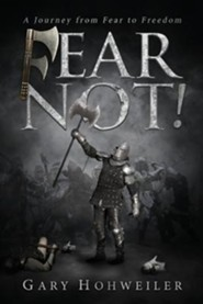 Fear Not!: A Journey from Fear to Freedom  -     By: Gary Hohweiler