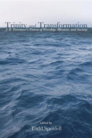 Trinity and Transformation: J. B. Torrance's Vision of Worship, Mission, and Society  -