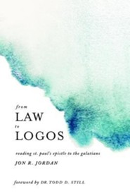From Law to Logos: Reading St. Paul's Epistle to the Galatians  -     By: Jon R. Jordan