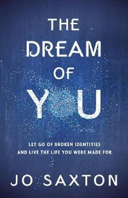 The Dream of You: Let Go of Broken Identities and Live the Life You Were Made For