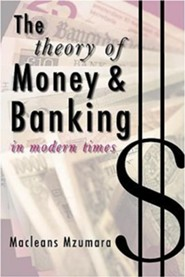 The Theory of Money & Banking in Modern Times  -     By: Macleans Mzumara