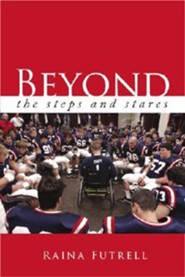 Beyond the Steps and Stares  -     By: Raina Futrell
