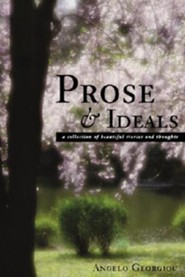 Prose & Ideals: A Collection of Beautiful Stories and Thoughts  -     By: Angelo Georgiou