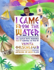 I Came from the Water: One Haitian Boy's Incredible Tale of Survival  -     By: Vanita Oelschlager     Illustrated By: Mike Blanc