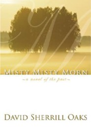 Misty Misty Morn: A Novel of the Past  -     By: David Sherrill Oaks