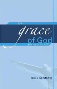 By Grace of God: Abiding in His Will  -     By: Irene Sandberg