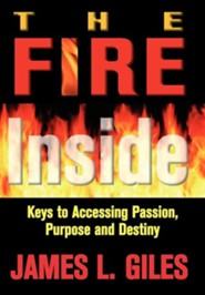 Fire Inside: Keys to Accessing Passion, Purpose and Destiny  -     By: James Giles