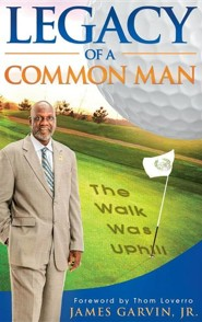 Legacy of a Common Man  -     By: James Garvin Jr.