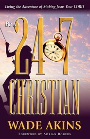 Be a 24/7 Christian  -     By: Wade Akins