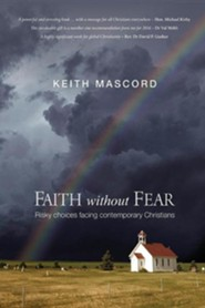 Faith Without Fear: Risky Choices Facing Contemporary Christians  -     By: Keith Mascord