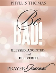 Be BAD! Prayer Journal: Blessed, Anointed, and Delivered