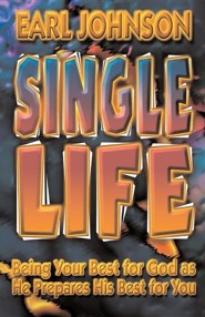 Single Life: Being Your Best for God as He Prepares His Best for You  -     By: Earl D. Johnson