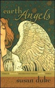 Earth Angels: Stories of Heavenly Encouragement Through Earthly Vessels  -     By: Susan Duke