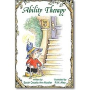 Ability Therapy  -     By: Sarah Cecelia Ann Mueller     Illustrated By: R. W. Alley