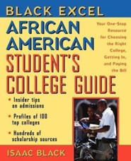 Black Excel African American Student's College Guide: Your One-Stop Resource for Choosing the Right College, Getting In, and Paying the Bill  -     By: Isaac Black
