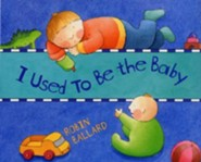 I Used to Be the Baby  -     By: Robin Ballard