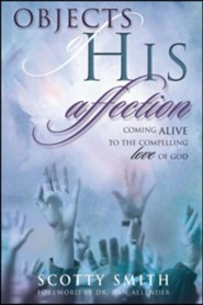 Objects of His Affection: Coming Alive to the Compelling Love of God  -     By: Scotty Smith