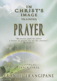 In Christ's Image Training, Level 1: Prayer  -     By: Francis Frangipane