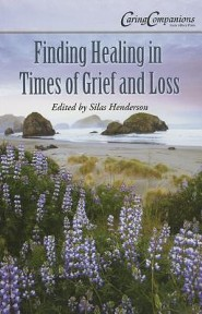 Finding Healing in Times of Grief and Loss  -     Edited By: Silas Henderson