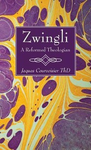 Zwingli: A Reformed Theologian  -     By: Jaques Courvoisier